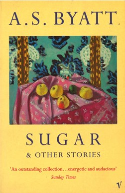 Sugar and other stories by A. S Byatt