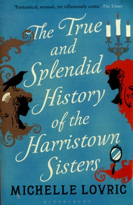 True and Splendid History of the Harristown Sisters  P/B by Michelle Lovric