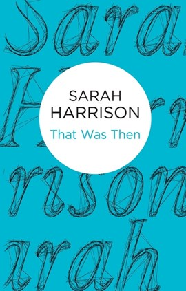 That was then by Sarah Harrison