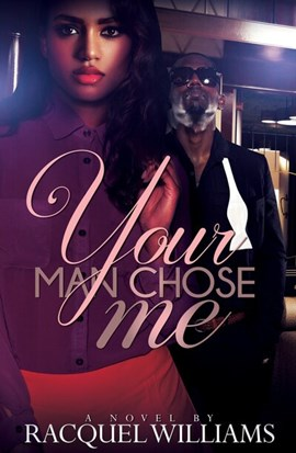 Your man chose me by Racquel Williams