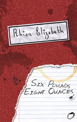 Six pounds eight ounces by Rhian Elizabeth