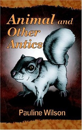 Animal and other antics by Pauline Wilson
