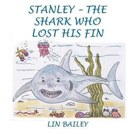 Stanley - The Shark Who Lost His Fin by Lin Bailey