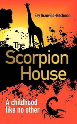 The Scorpion House by Fay Granville-Hitchman