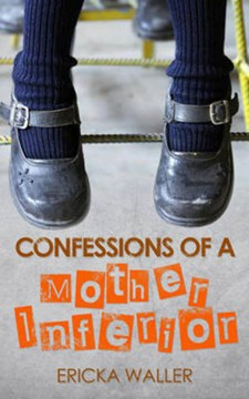 Confessions of a mother inferior by Ericka Waller