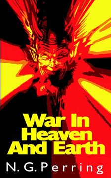 War in Heaven and Earth by N G Perring