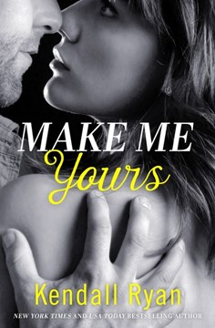 Make me yours by Kendall Ryan