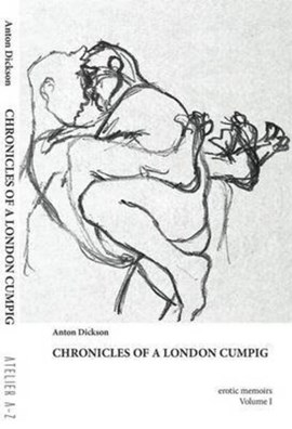 Chronicles of a London Cumpig by Anton Dickson