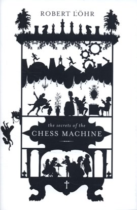 The secrets of the chess machine by Robert Löhr