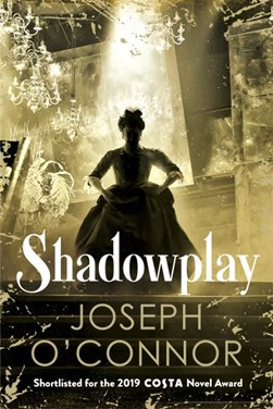 Book cover of Shadowplay by Joseph O'Connor