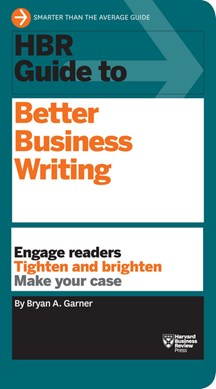 HBR guide to better business writing by Bryan A Garner