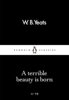 A terrible beauty is born by W. B Yeats