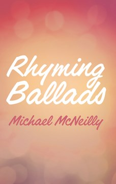 Rhyming ballads by Michael S. A. McNeilly