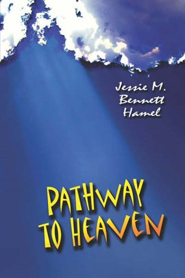 Pathway to Heaven by Jessie M Bennett Hamel