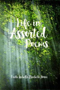 Life in assorted poems by Isabella Faith