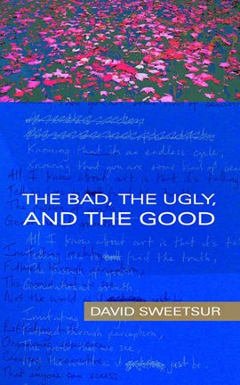 The bad, the ugly, and the good by David Sweetsur