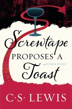 Screwtape proposes a toast and other pieces by C. S Lewis