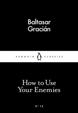 How to use your enemies by Baltasar Gracián y Morales