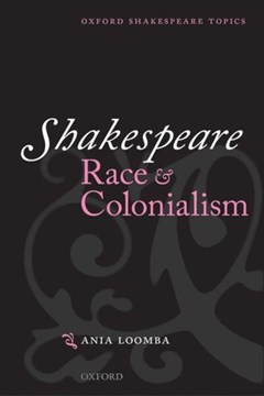 Shakespeare, race and colonialism by Ania Loomba