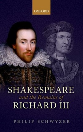 Shakespeare and the remains of Richard III by Philip Schwyzer