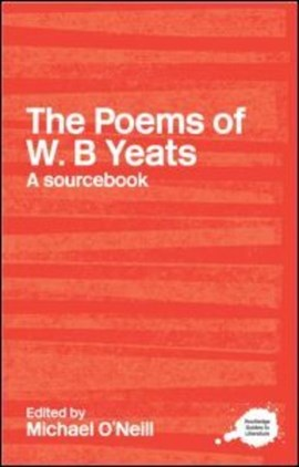 A Routledge literary sourcebook on the poems of W.B. Yeats by Michael O'Neill