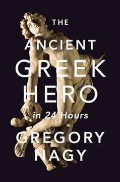 The ancient Greek hero in 24 hours by Gregory Nagy