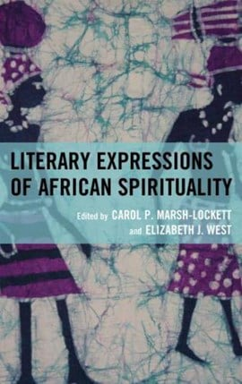 Literary expressions of African spirituality by Carol P Marsh-Lockett