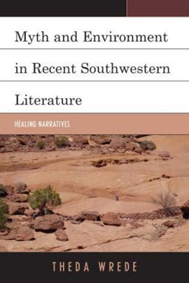 Myth and environment in recent Southwestern literature by Theda Wrede
