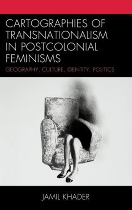 Cartographies of Transnationalism in Postcolonial Feminisms by Jamil Khader