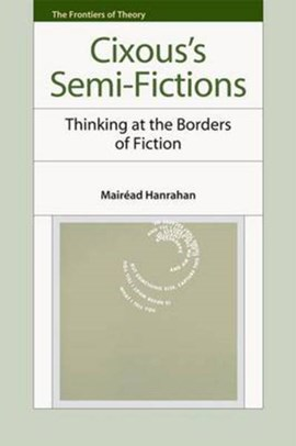 Cixous's semi-fictions by Mairéad Hanrahan