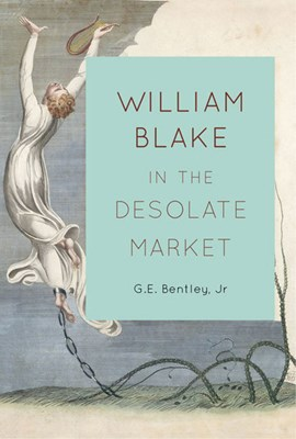 William Blake in the desolate market by G.E. Bentley Jr