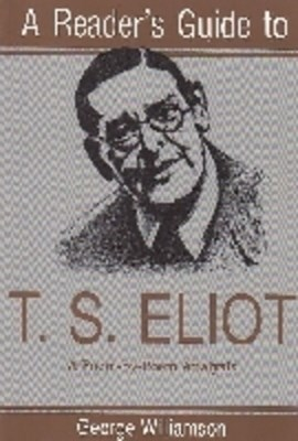 A reader's guide to T.S. Eliot by George Williamson