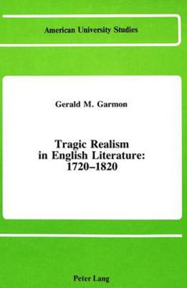 Tragic realism in English literature, 1720-1820 by Gerald M Garmon