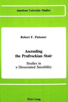 Ascending the Prufrockian stair by Robert F Fleissner