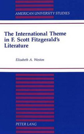 The international theme in F. Scott Fitzgerald's literature by Elizabeth A Weston