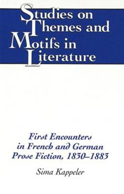 First encounters in French and German prose fiction, 1830-1883 by Sima Kappeler