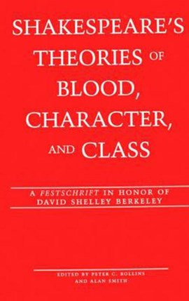 Shakespeare's theories of blood, character, and class by Alan Smith