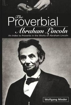 The proverbial Abraham Lincoln by Wolfgang Mieder