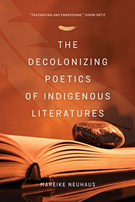 The decolonizing poetics of indigenous literature by Mareike Neuhaus