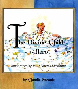 The Divine Child and the Hero by Claudio Naranjo