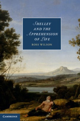 Shelley and the apprehension of life by Ross Wilson