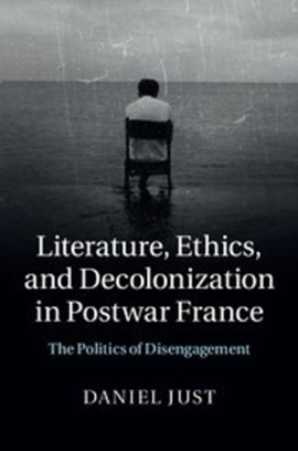 Literature, ethics, and decolonization in postwar France by Daniel Just