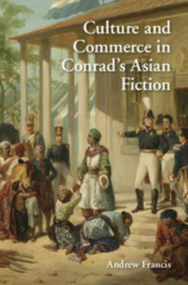 Culture and commerce in Conrad's Asian fiction by Andrew Francis