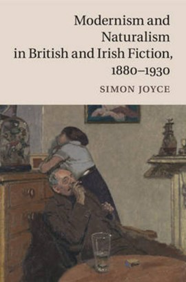 Modernism and naturalism in British and Irish fiction, 1880-1930 by Simon Joyce