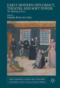 Early modern diplomacy, theatre and soft power by Nathalie Rivère de Carles