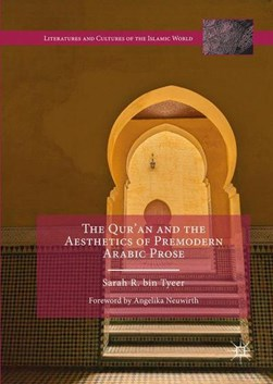 The Qur'an and the aesthetics of premodern Arabic prose by Sarah R. bin Tyeer