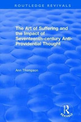 The Art of Suffering and the Impact of Seventeenth-century Anti-Providential Thought by Ann Thompson