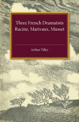 Three French dramatists by Arthur Augustus Tilley