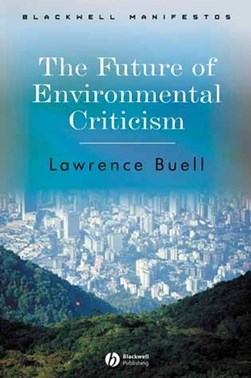 The future of environmental criticism by Lawrence Buell