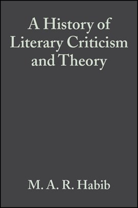 A history of literary criticism and theory by M. A. R. Habib